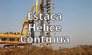 Estaca Hélice Contínua – Vantagens e Desvantagens